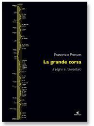 La grande corsa. Il sogno e l'avventura - Francesco Prossend - Eidon Editore